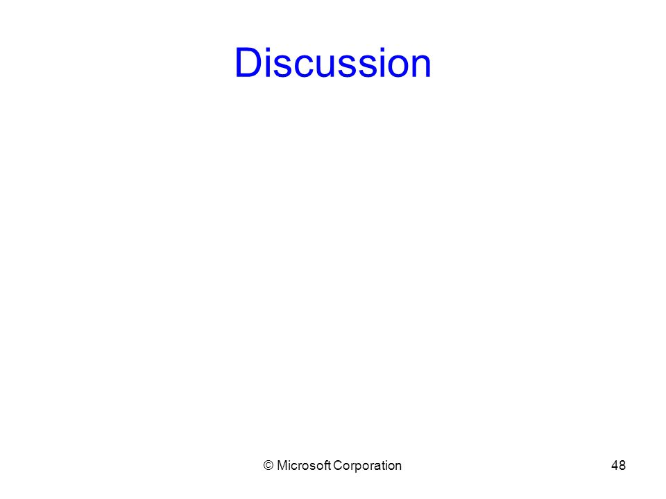 © Microsoft Corporation48 Discussion