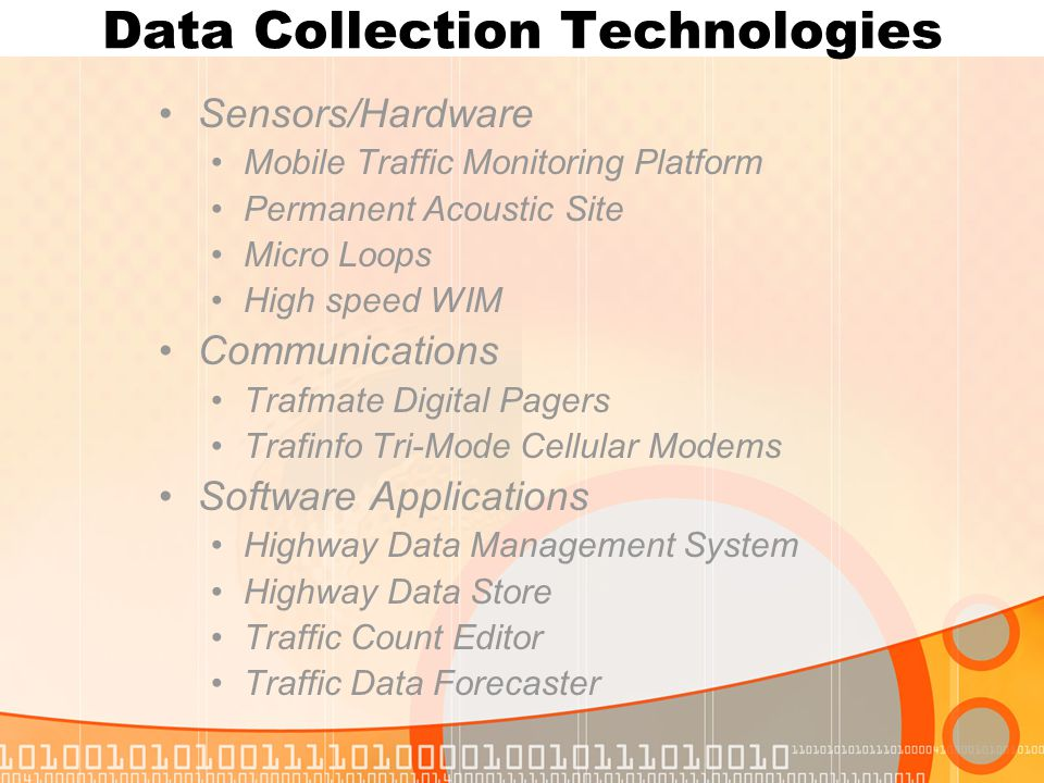 Data Collection Technologies Sensors/Hardware Mobile Traffic Monitoring Platform Permanent Acoustic Site Micro Loops High speed WIM Communications Tra