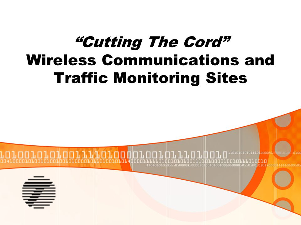 """Cutting The Cord"" Wireless Communications and Traffic Monitoring Sites"