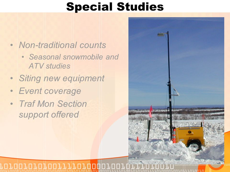 Special Studies Non-traditional counts Seasonal snowmobile and ATV studies Siting new equipment Event coverage Traf Mon Section support offered