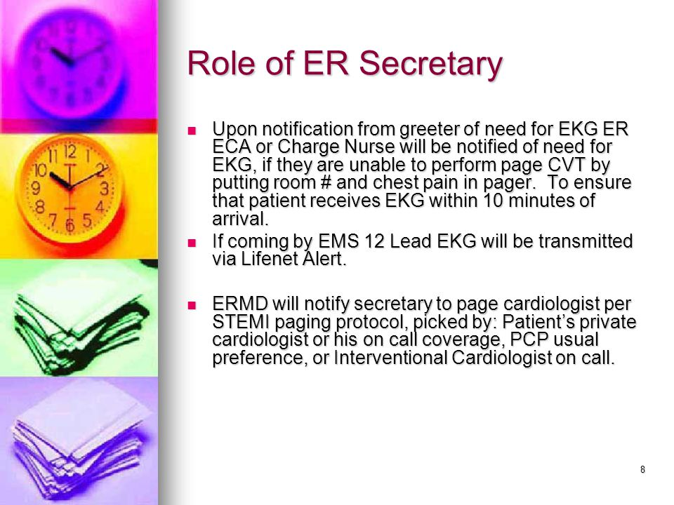 8 Role of ER Secretary Upon notification from greeter of need for EKG ER ECA or Charge Nurse will be notified of need for EKG, if they are unable to p