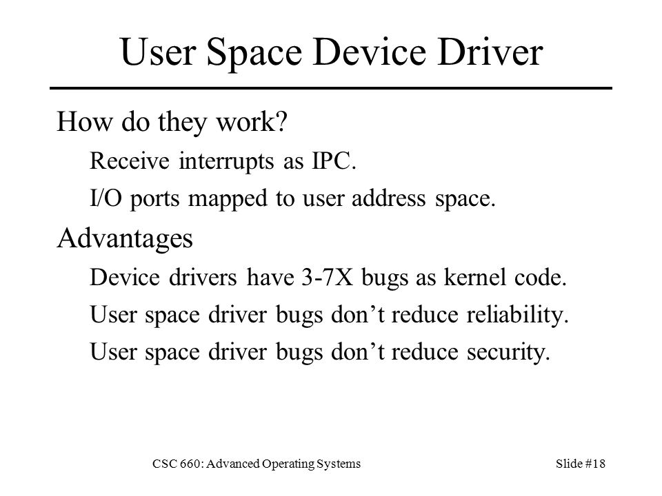 CSC 660: Advanced Operating SystemsSlide #18 User Space Device Driver How do they work.