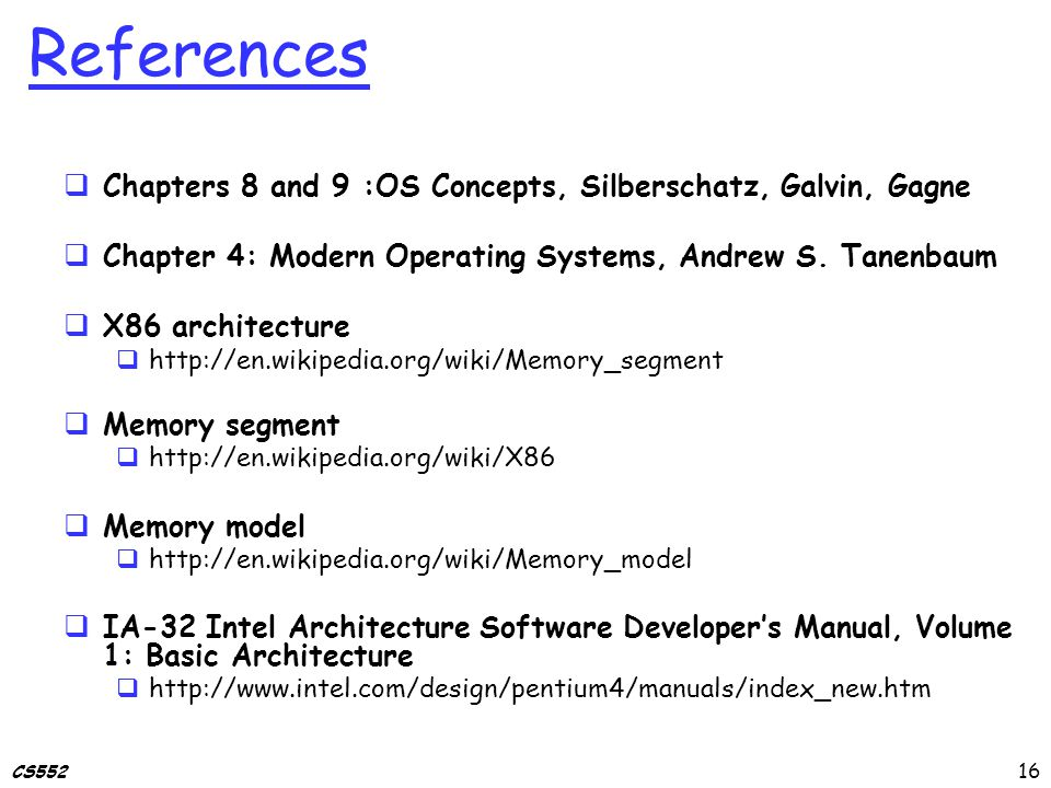 CS552 References  Chapters 8 and 9 :OS Concepts, Silberschatz, Galvin, Gagne  Chapter 4: Modern Operating Systems, Andrew S.