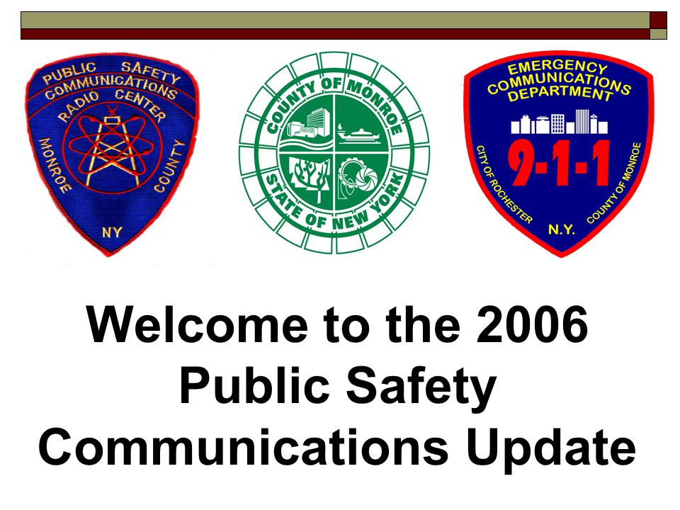 Welcome to the 2006 Public Safety Communications Update