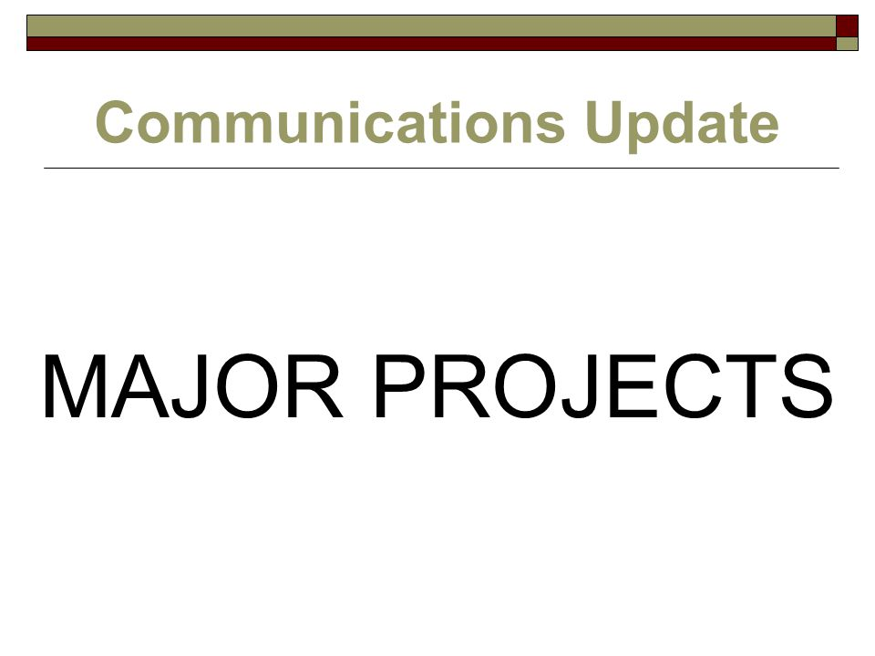 Communications Update MAJOR PROJECTS