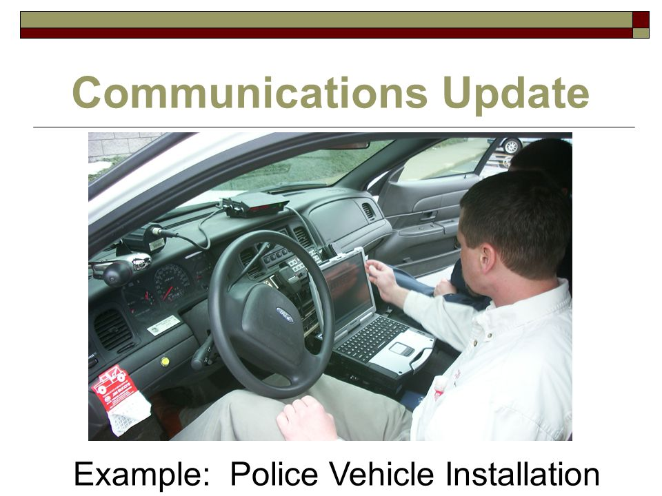 Communications Update Example: Police Vehicle Installation