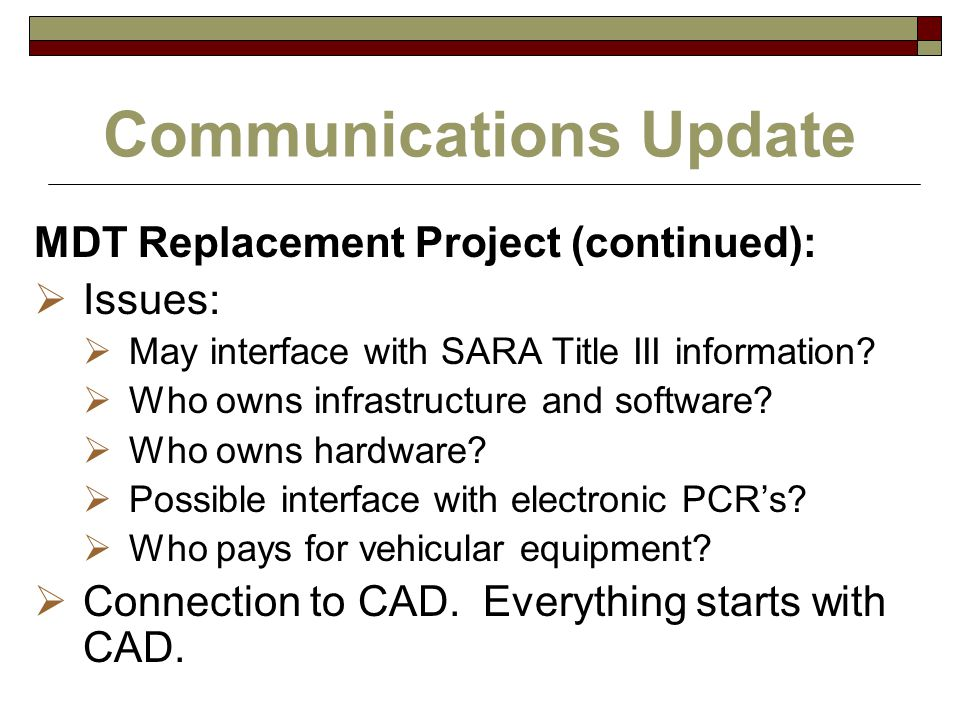 Communications Update MDT Replacement Project (continued):  Issues:  May interface with SARA Title III information?  Who owns infrastructure and so