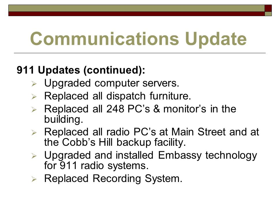 Communications Update 911 Updates (continued):  Upgraded computer servers.
