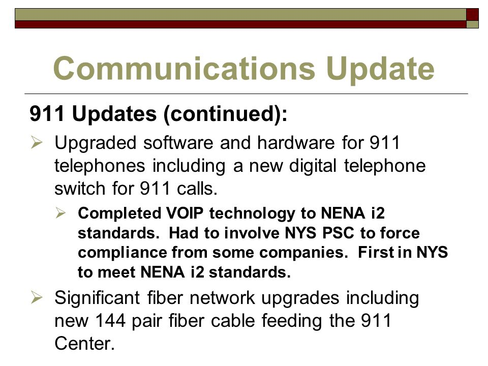 Communications Update 911 Updates (continued):  Upgraded software and hardware for 911 telephones including a new digital telephone switch for 911 ca