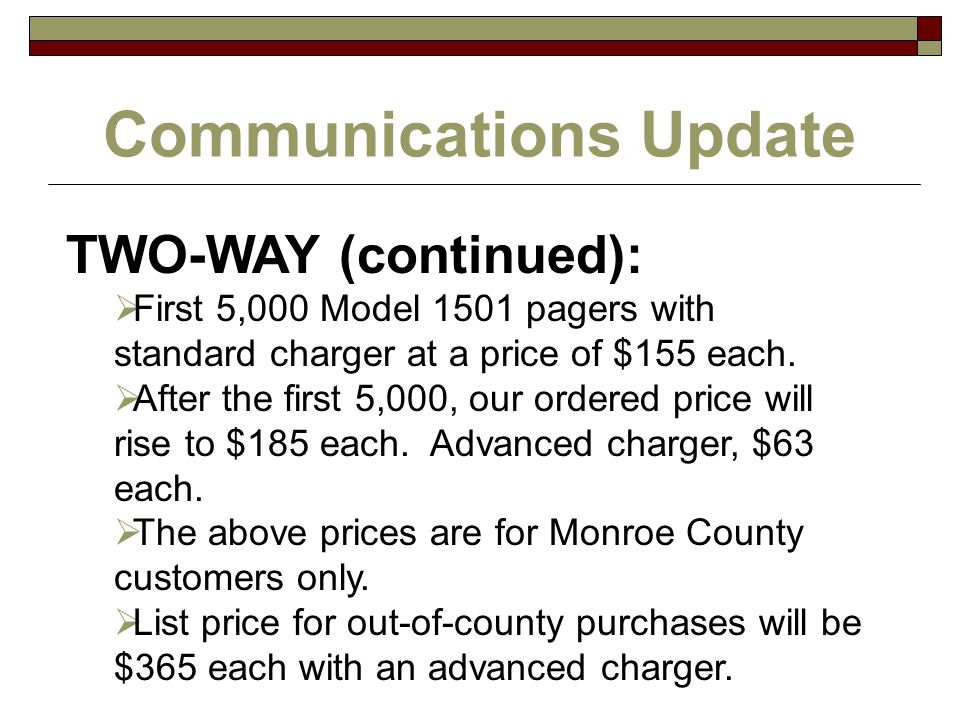 Communications Update TWO-WAY (continued):  First 5,000 Model 1501 pagers with standard charger at a price of $155 each.  After the first 5,000, our