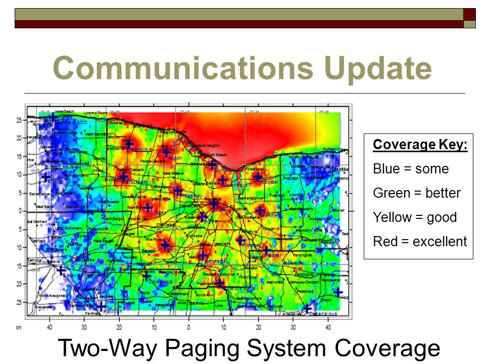 Communications Update Coverage Key: Blue = some Green = better Yellow = good Red = excellent Two-Way Paging System Coverage