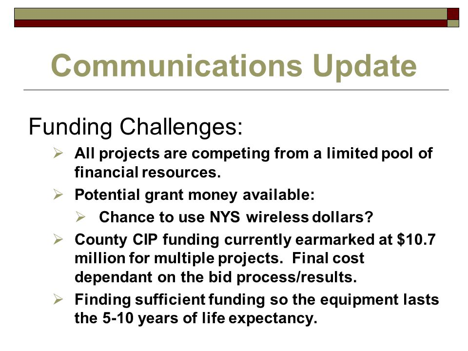 Communications Update Funding Challenges:  All projects are competing from a limited pool of financial resources.