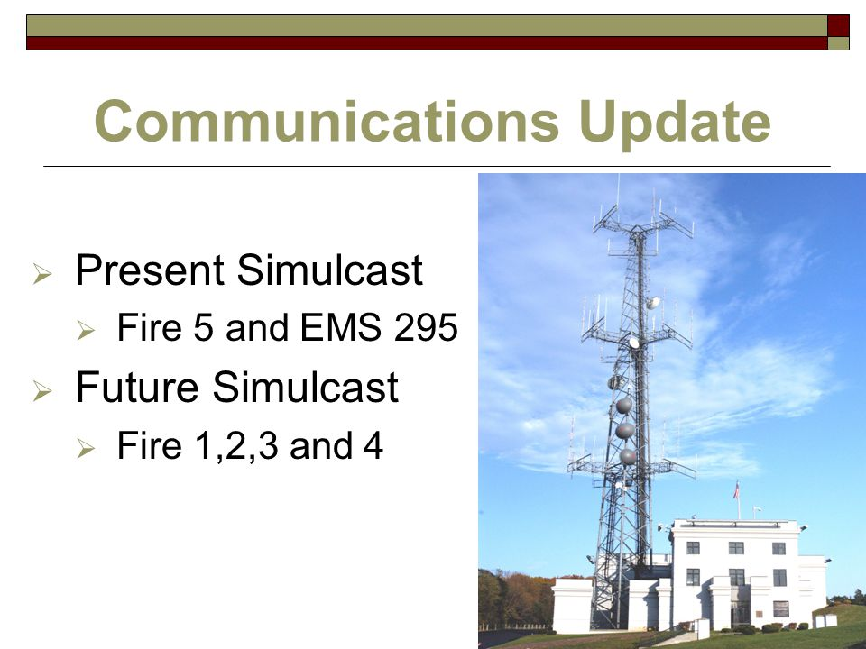 Communications Update Question and Answer Session:  Simulcast  Narrowband  Major Projects  Two-Way Display Paging  Narrowband Fire and EMS  Police Voice  911 CAD Replacement  Communications Vehicle  MDT Replacement  Technology  Issues/Challenges