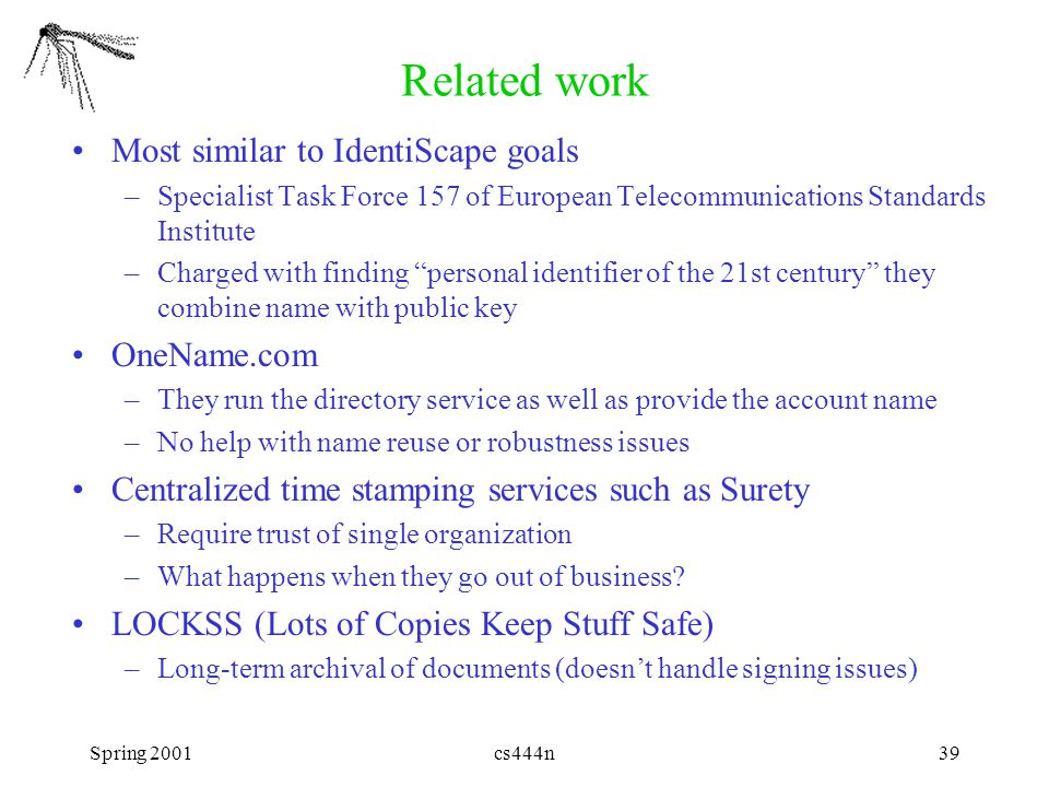 Spring 2001cs444n39 Related work Most similar to IdentiScape goals –Specialist Task Force 157 of European Telecommunications Standards Institute –Char