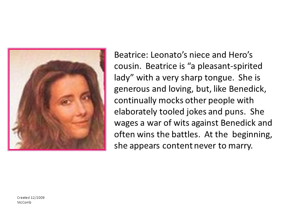 Created 12/2009 McComb Beatrice: Leonato's niece and Hero's cousin.