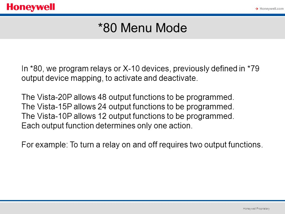 Honeywell Proprietary Honeywell.com  *80 Menu Mode In *80, we program relays or X-10 devices, previously defined in *79 output device mapping, to act