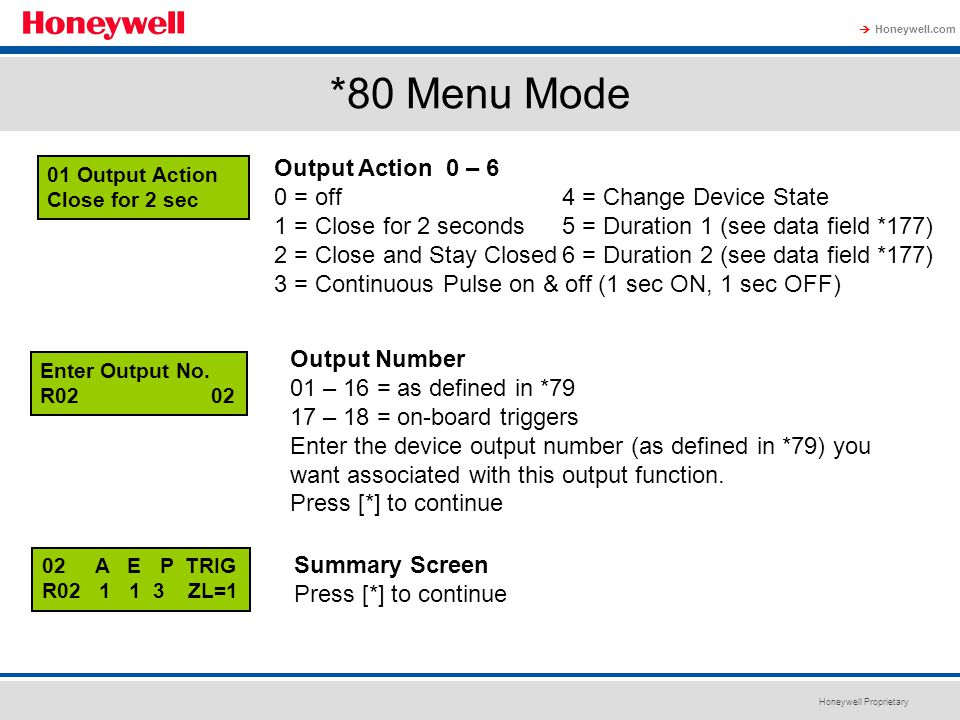 Honeywell Proprietary Honeywell.com  *80 Menu Mode 01 Output Action Close for 2 sec Output Action 0 – 6 0 = off4 = Change Device State 1 = Close for