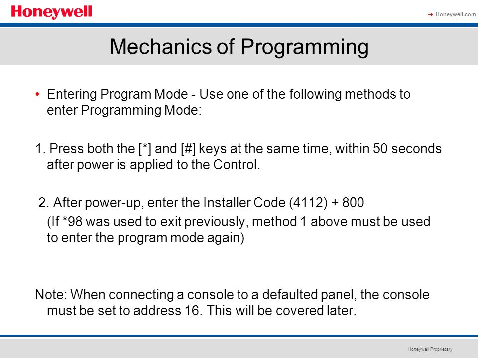 Honeywell Proprietary Honeywell.com  Mechanics of Programming Entering Program Mode - Use one of the following methods to enter Programming Mode: 1.