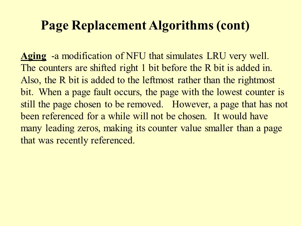 Page Replacement Algorithms (cont) Least Recently Used Algorithm (LRU) - keep track of each memory reference made to each page by some sort of counter or table.