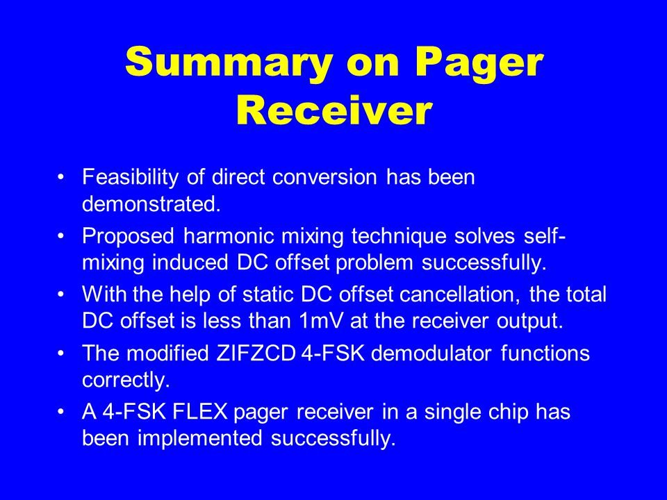 Summary on Pager Receiver Feasibility of direct conversion has been demonstrated.