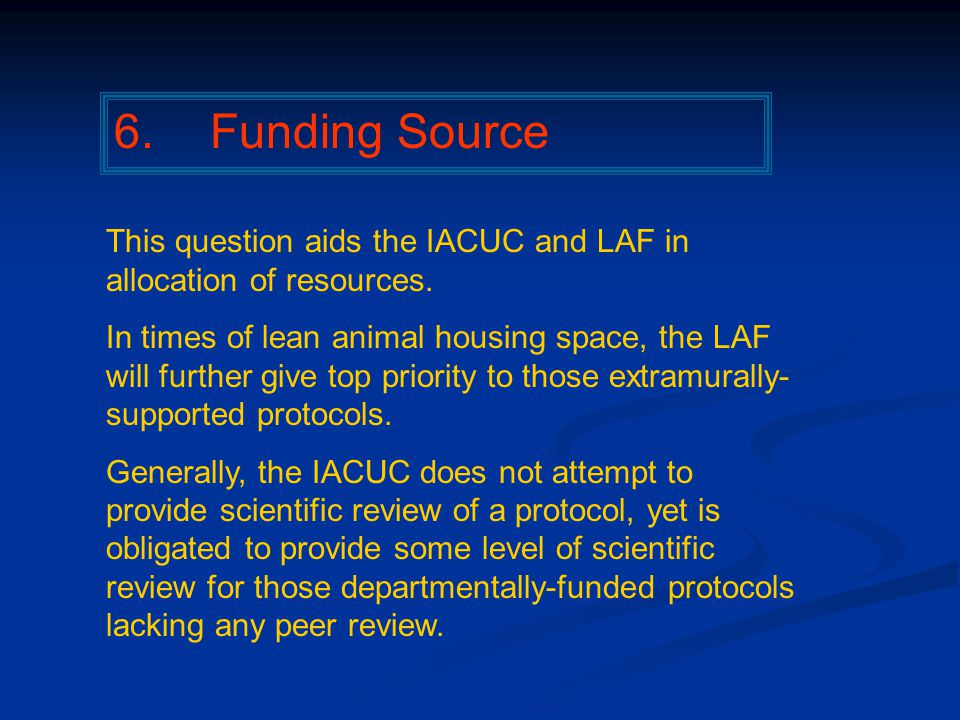 6. Funding Source This question aids the IACUC and LAF in allocation of resources.