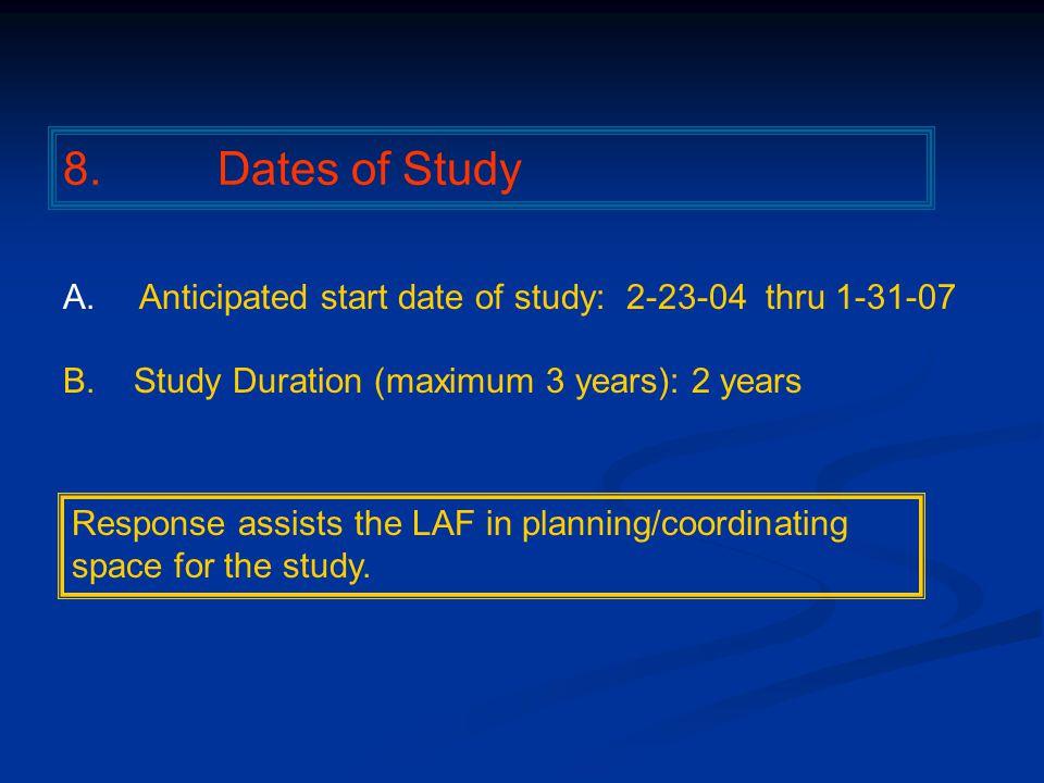 8. Dates of Study A. Anticipated start date of study: 2-23-04 thru 1-31-07 B.