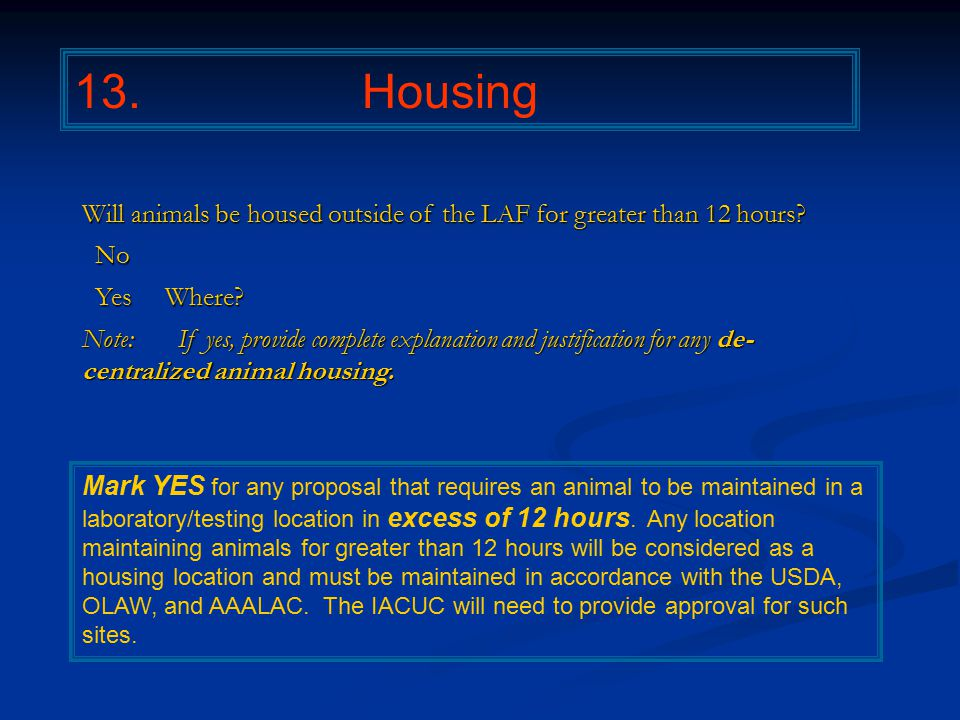 13. Housing Will animals be housed outside of the LAF for greater than 12 hours.