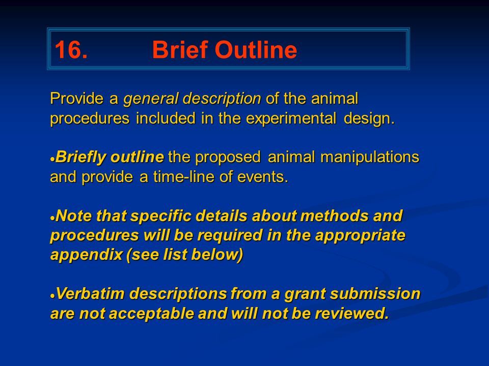 16. Brief Outline Provide a general description of the animal procedures included in the experimental design.  Briefly outline the proposed animal ma