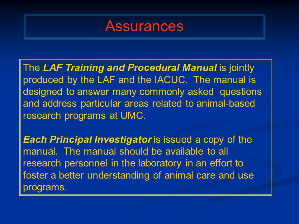 The LAF Training and Procedural Manual is jointly produced by the LAF and the IACUC.