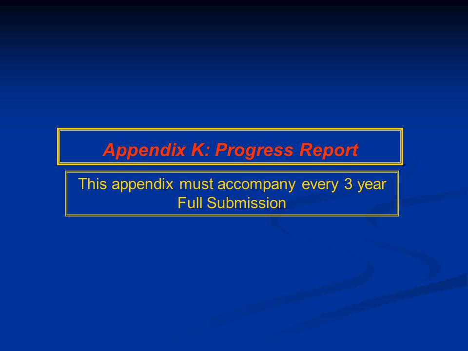 Appendix K: Progress Report This appendix must accompany every 3 year Full Submission