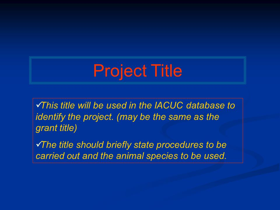 Project Title This title will be used in the IACUC database to identify the project.