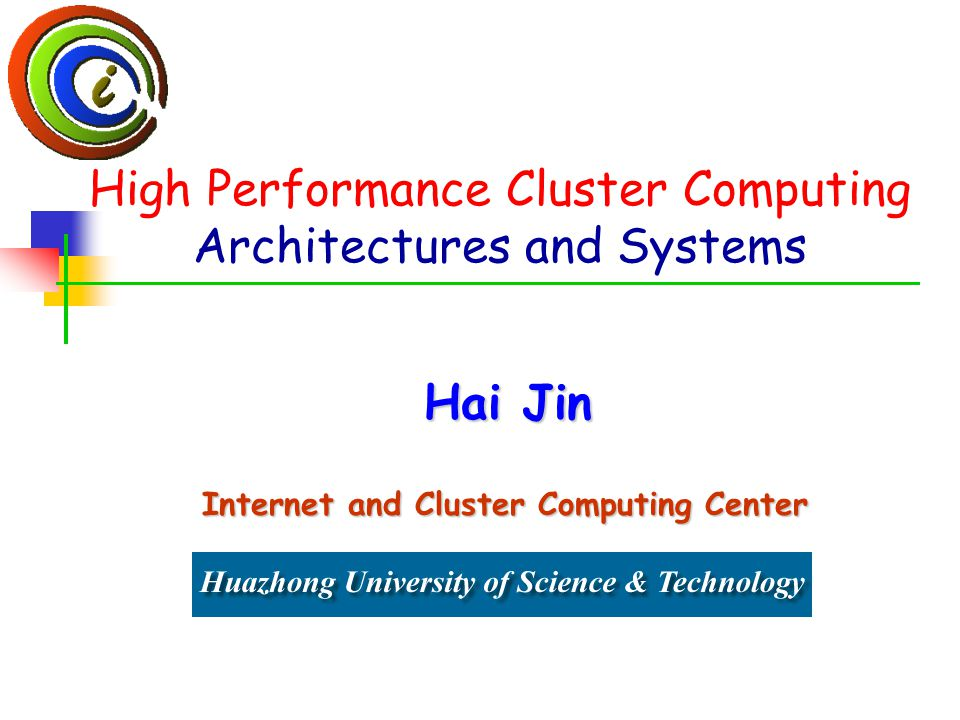 High Performance Cluster Computing Architectures and Systems Hai Jin Internet and Cluster Computing Center