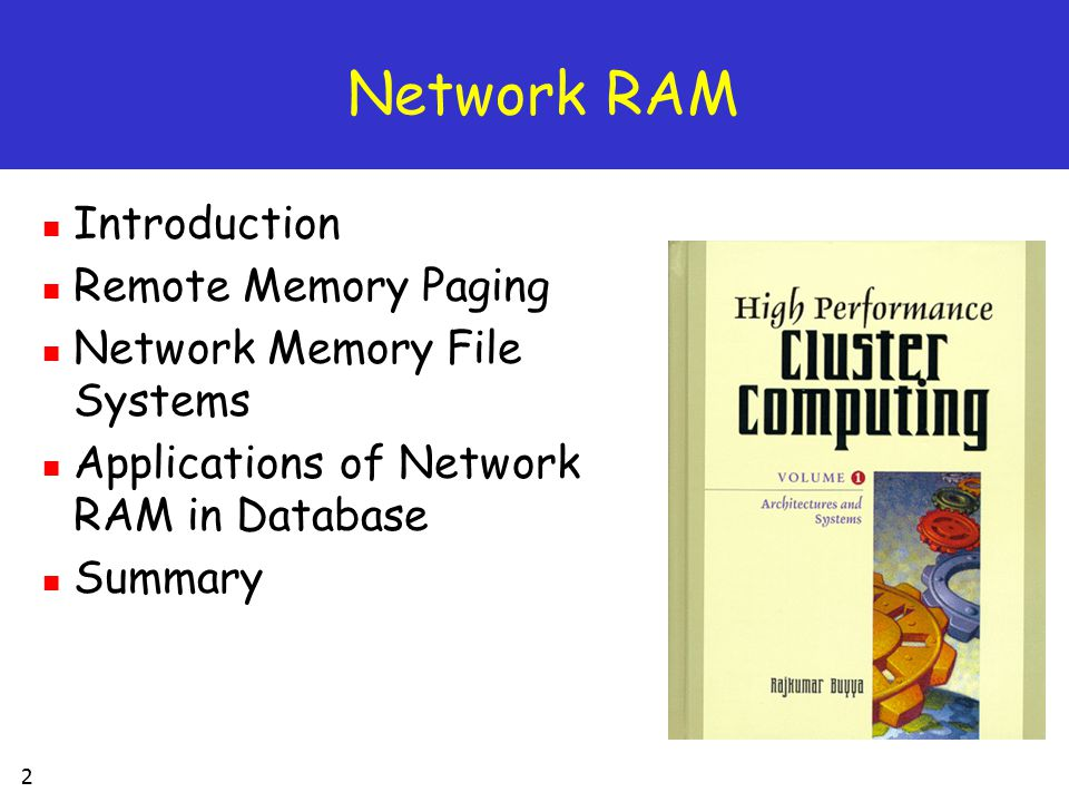 2 Network RAM Introduction Remote Memory Paging Network Memory File Systems Applications of Network RAM in Database Summary