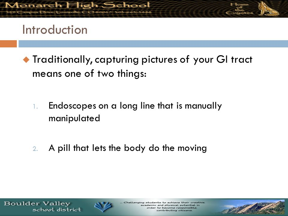 Introduction  Traditionally, capturing pictures of your GI tract means one of two things: 1.