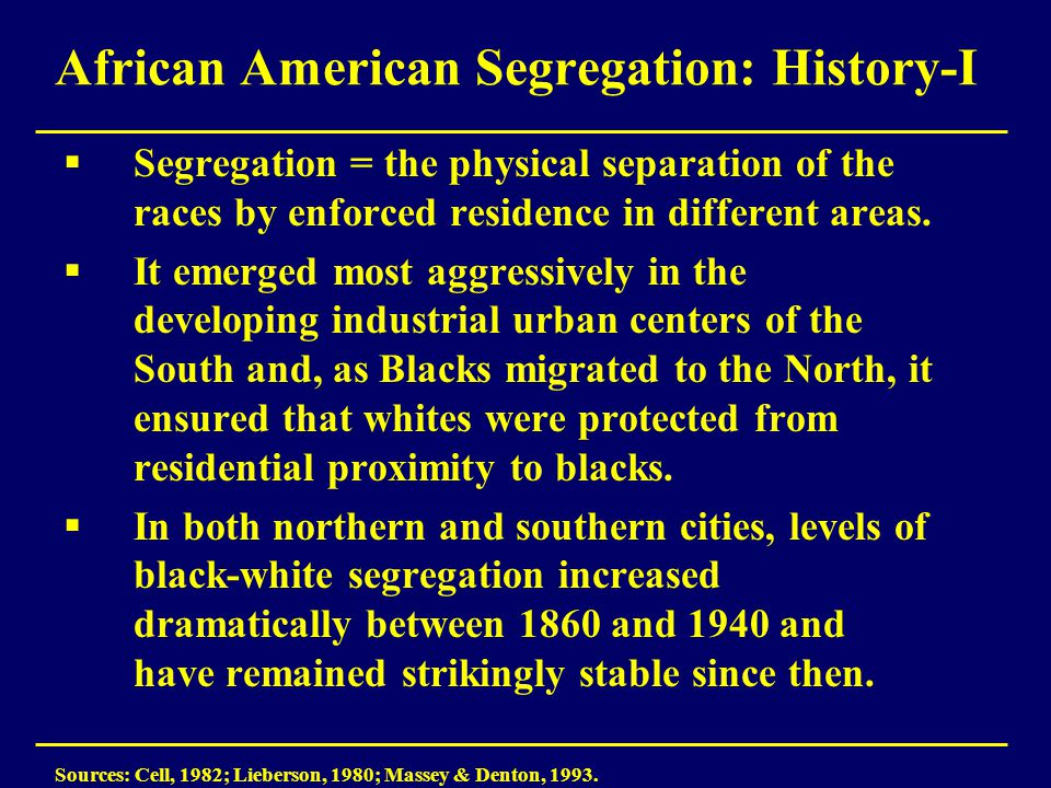 African American Segregation: History-I  Segregation = the physical separation of the races by enforced residence in different areas.  It emerged mo