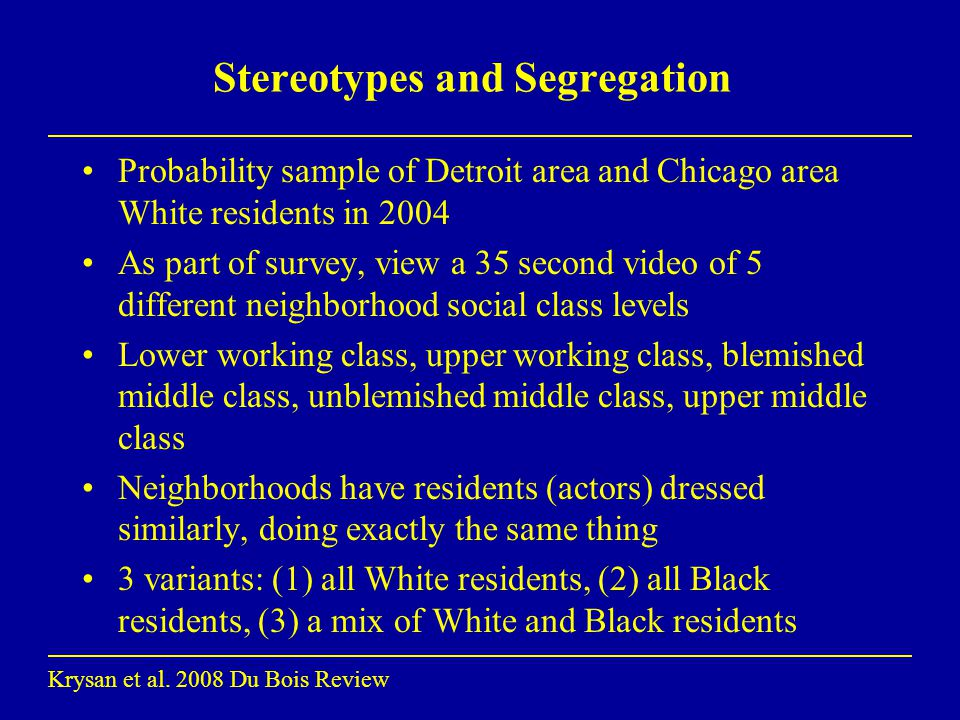 Stereotypes and Segregation Probability sample of Detroit area and Chicago area White residents in 2004 As part of survey, view a 35 second video of 5