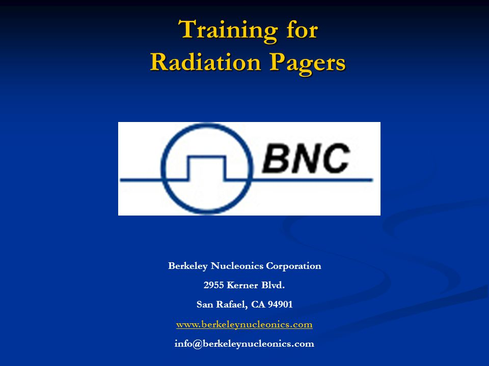 Training for Radiation Pagers Training for Radiation Pagers Berkeley Nucleonics Corporation 2955 Kerner Blvd.