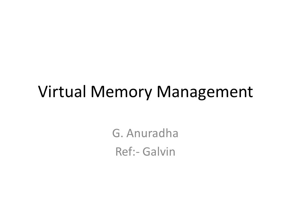 Virtual Memory Management G. Anuradha Ref:- Galvin
