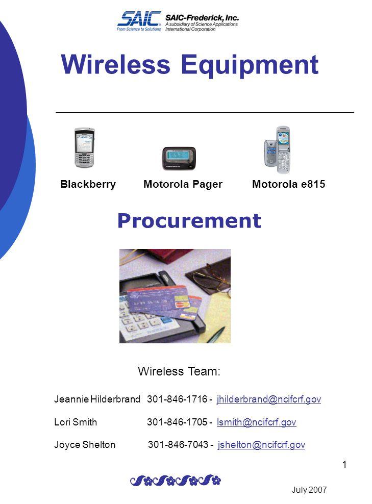 Wireless Equipment Procurement Motorola e815 Wireless Team: Jeannie Hilderbrand 301-846-1716 - jhilderbrand@ncifcrf.govjhilderbrand@ncifcrf.gov Lori S
