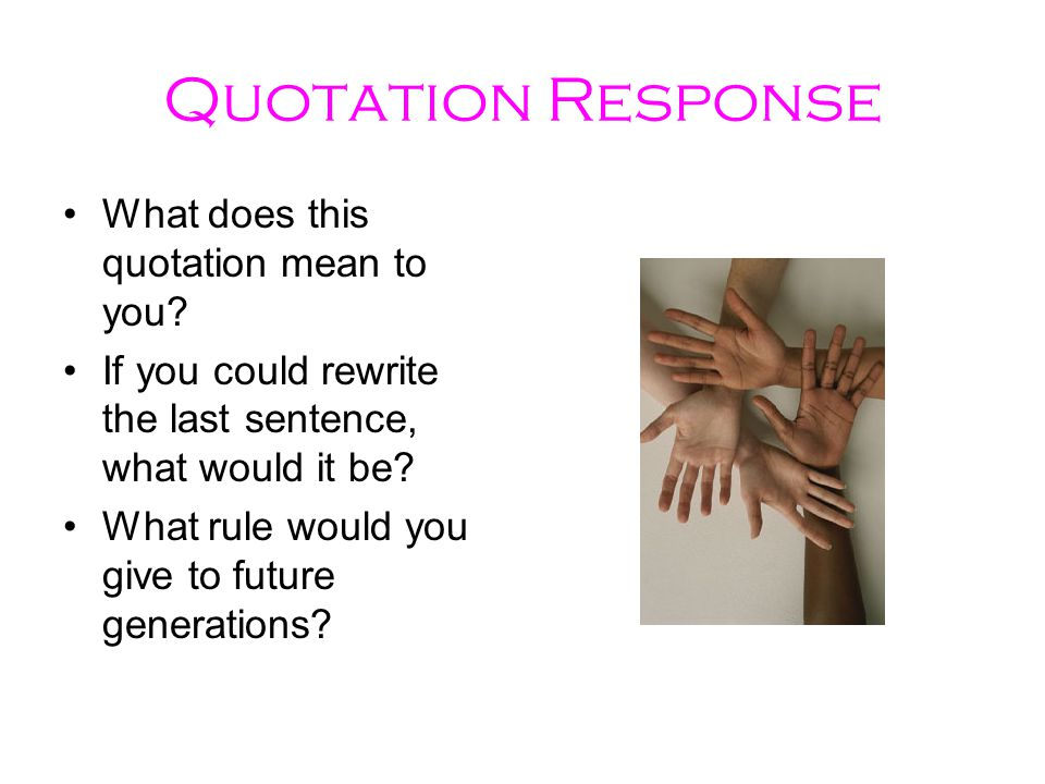 Quotation Response What does this quotation mean to you.