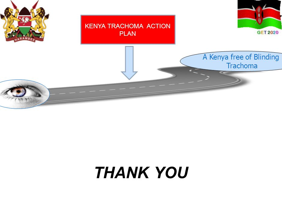 THANK YOU A Kenya free of Blinding Trachoma KENYA TRACHOMA ACTION PLAN
