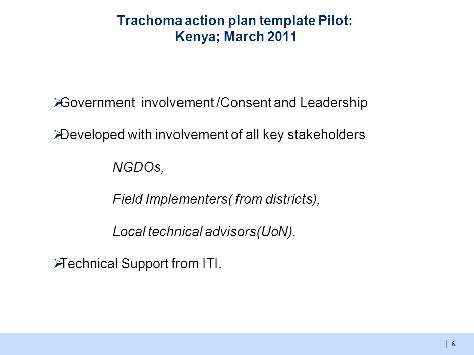 | Trachoma action plan template Pilot: Kenya; March 2011  Government involvement /Consent and Leadership  Developed with involvement of all key stak
