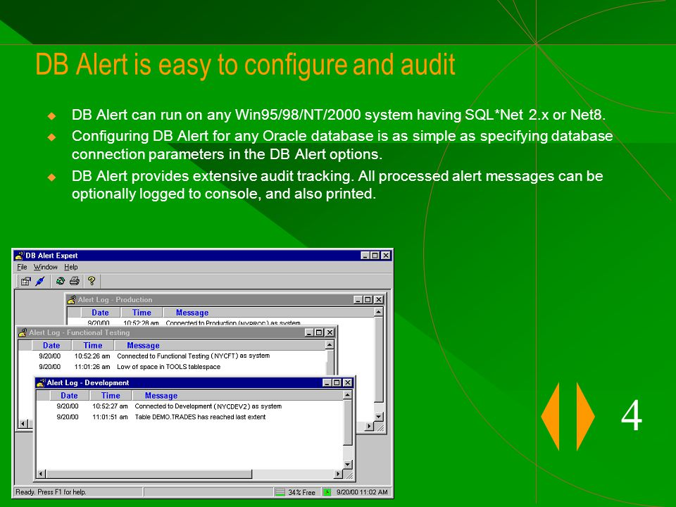 DB Alert is easy to configure and audit  DB Alert can run on any Win95/98/NT/2000 system having SQL*Net 2.x or Net8.