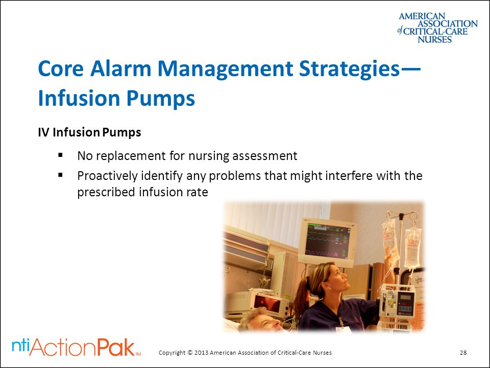 Core Alarm Management Strategies— Infusion Pumps IV Infusion Pumps  No replacement for nursing assessment  Proactively identify any problems that mi