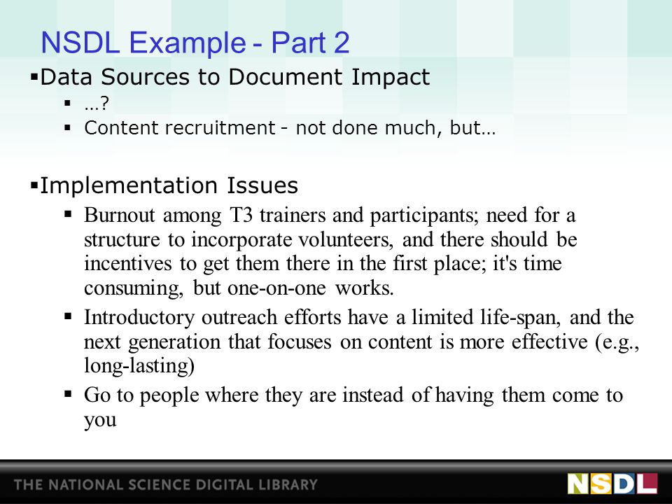 NSDL Example - Part 2  Data Sources to Document Impact  …?  Content recruitment - not done much, but…  Implementation Issues  Burnout among T3 tr