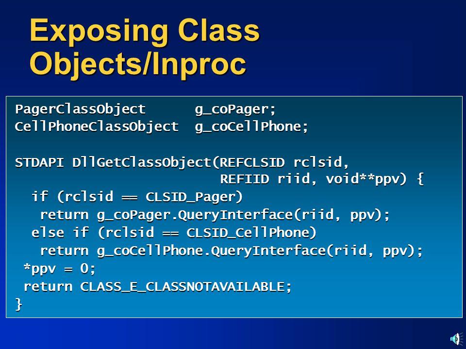 Exposing Class Objects/Inproc PagerClassObject g_coPager; CellPhoneClassObject g_coCellPhone; STDAPI DllGetClassObject(REFCLSID rclsid, REFIID riid, v