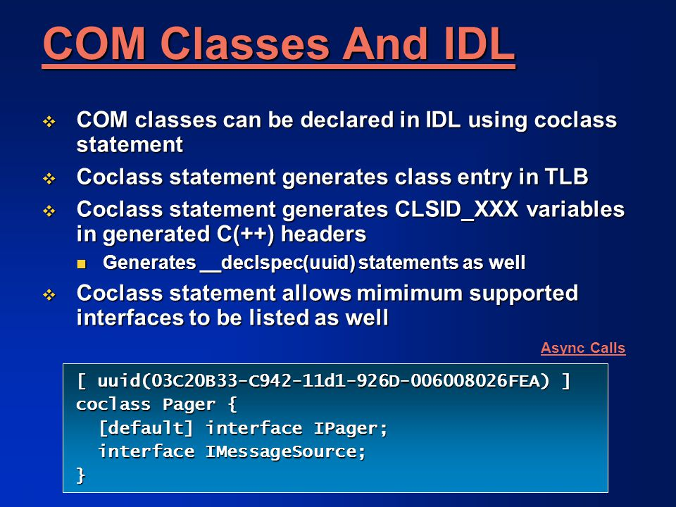 COM Classes And IDL COM Classes And IDL  COM classes can be declared in IDL using coclass statement  Coclass statement generates class entry in TLB