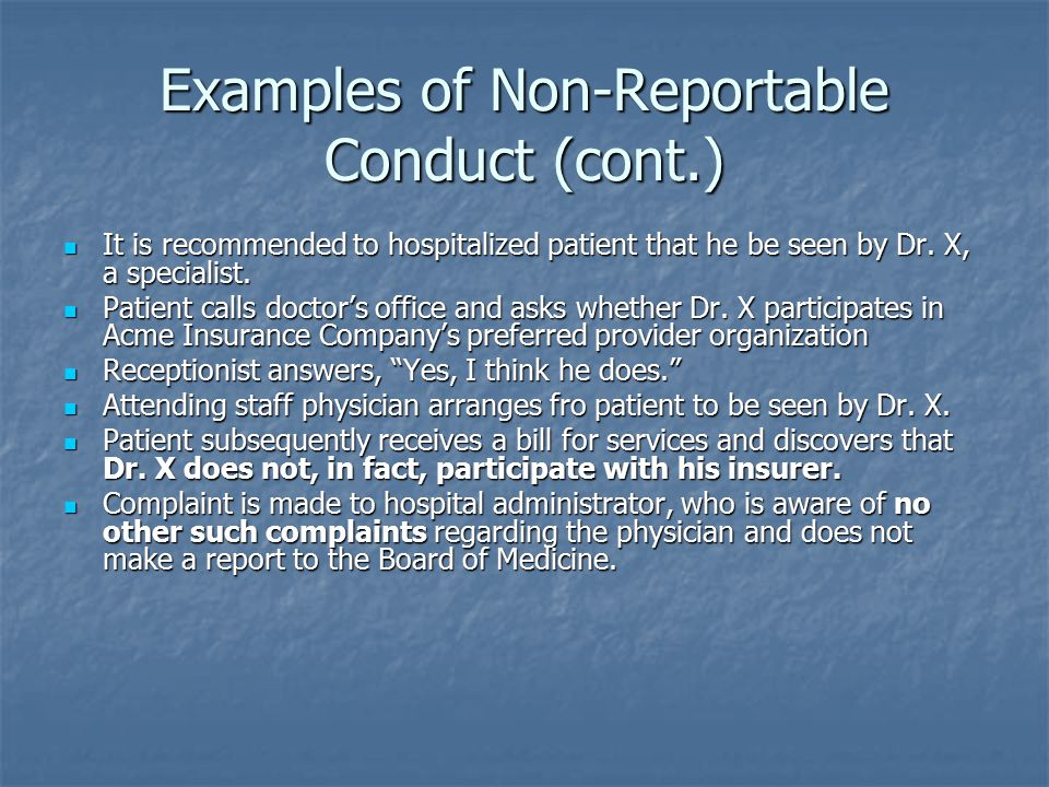 Examples of Non-Reportable Conduct (cont.) It is recommended to hospitalized patient that he be seen by Dr.