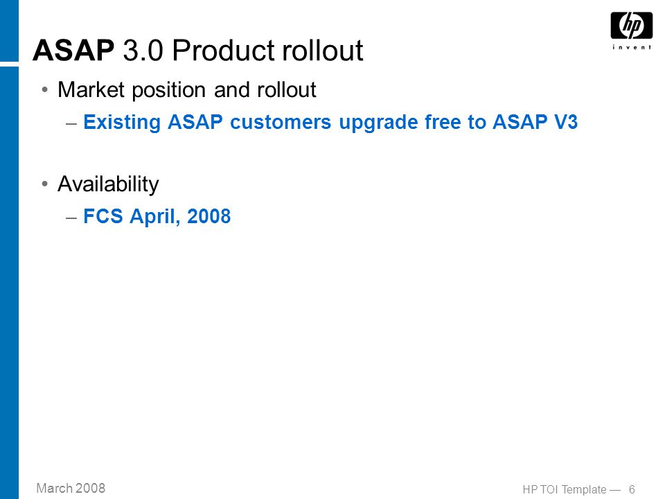 March 2008 7HP TOI Template — ASAP 3.0 Client Product Numbering Product numbering scheme and related products Marketing Product IDs –SE30V03S-series includes both Client and Server –HSE30V03H-series includes both Client and Server T numbers –T0400V03 Client –T0402V03 Server Related Products – ASAP Client uses CSG/SSG which is standard software included on virtually all SUTs.