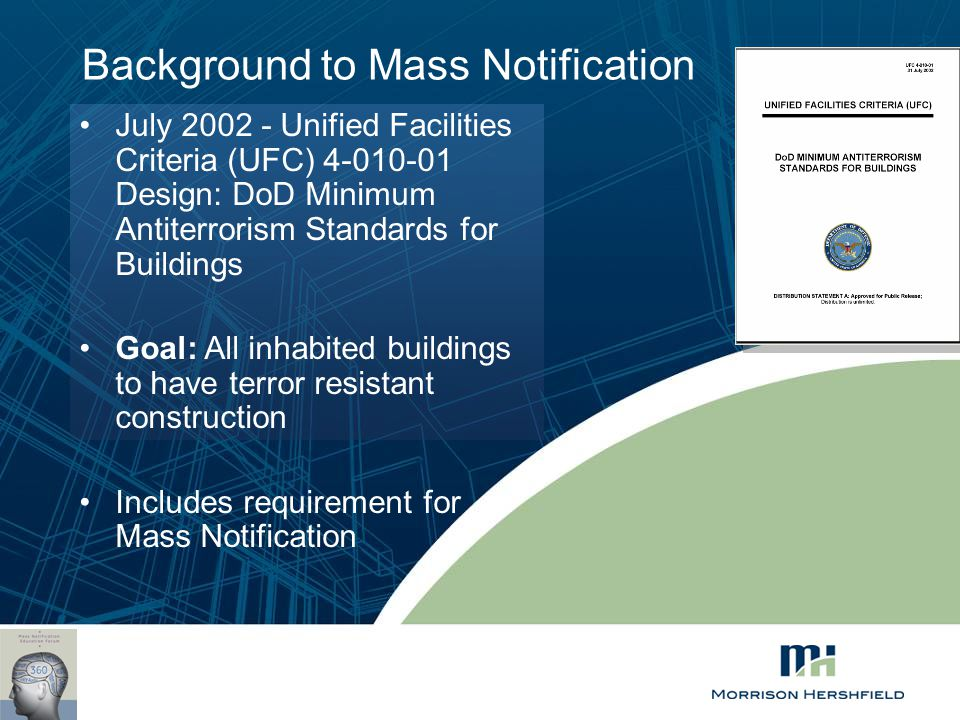 Background to Mass Notification July 2002 - Unified Facilities Criteria (UFC) 4-010-01 Design: DoD Minimum Antiterrorism Standards for Buildings Goal: